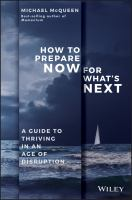 Cover image for HOW TO PREPARE NOW FOR WHAT'S NEXT : A GUIDE TO THRIVING IN AN AGE OF DISRUPTION