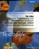 Cover image for Planning, implementing, and maintaining a Microsoft Windows Server 2003 Active Directory infrastructure (70-294