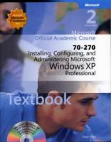 Cover image for Microsoft official academic course : 70-270 installing, configuring, and administering microsoft windows XP professional