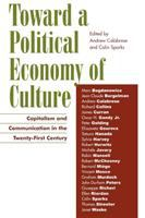 Cover image for Toward a political economy of culture : capitalism and communication in the twenty-first century