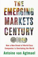 Cover image for The emerging markets century : how a new breed of world-class companies is overtaking the world