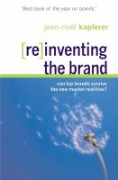 Cover image for [Re]inventing the brand :  can top brands survice the new market realities?