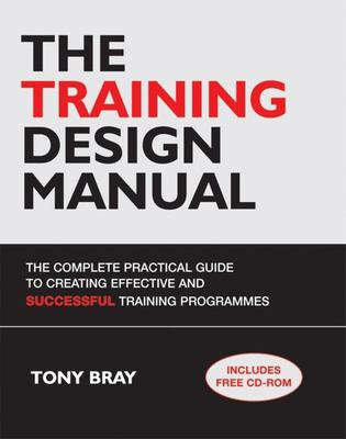 Cover image for The training design manual : the complete practical guide to creating effective and successful training programmes