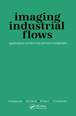 Cover image for Imaging industrial flows : applications of electrical process tomography