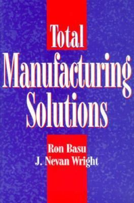 Cover image for Total manufacturing solutions : how to stay ahead of competition and management fashions by customizing total manufacturing success factors