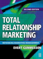 Cover image for Total relationship marketing : marketing strategy moving from the 4Ps-- product, price, promotion, place-- of traditional marketing management to the 30Rs-- the thirty relationships-- of a new marketing paradigm