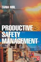 Cover image for Productive safety management : a strategic, multi-disciplinary management system for hazardous industries that ties safety and production together
