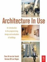 Cover image for Architecture in use : an introduction to the programming, design and evaluation of buildings