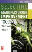 Cover image for Selecting the right manufacturing improvement tools : what tool? when?