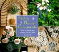 Cover image for Making garden ornaments : pretty and practical accessories to make