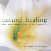 Cover image for Natural healing : homeopathy, herbalism, relaxation and stree relief