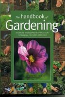 Cover image for The handbook of gardening : a concise encyclopedia of practical techniques for every gardener