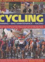 Cover image for The complete practical encyclopedia of cycling : training, bike maintenance & racing : everything you need to know about cycling for fitness and leisure, training for both sport and competition, and the greatest races