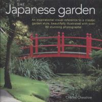 Cover image for The Japanese garden : an inspirational visual reference to a classic garden style, beautifully illustrated with over 80 stunning photographs