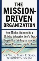 Cover image for The mission-driven organization : from mission statement to a thriving enterprise, here's your blueprint for building an inspired, cohesive, customer-oriented team