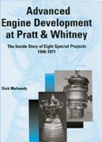 Cover image for Advanced engine development at Pratt & Whitney : the inside story of eight special projects, 1946-1971