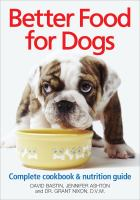 Cover image for Better food for dogs : a complete cookbook and nutrition guide