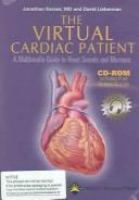 Cover image for The virtual cardiac patient a multimedia guide to heart sounds and murmurs / created by Jonathan Keroes and David Lieberman