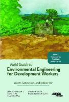 Cover image for Field guide to environmental engineering for development workers : water, sanitation, and indoor air