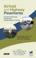 Cover image for Airfield and highway pavements : efficient pavements supporting transportation's future : proceedings of the 2008 Airfield and Highway Pavements Conference, October 15-18, 2008, Bellevue, Washington