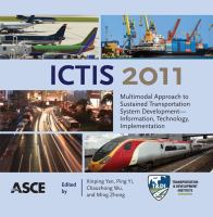 Cover image for ICTIS 2011 multimodal approach to sustained transportation system development - information, technology, implementation proceedings of the First International Conference on Transportation Information and Safety, June 30-July 2, 2011, Wuhan, China / sponsored and organized by Wuhan University of Technology (WUT), The Transportation & Development Institute (T&DI) of the American Society of Civil Engineers, China Communications and Transportation Association (CCTA), National Natural Science Foundation of China (NSFC), Canadian Society for Civil Engineers (CSCE) ;