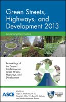 Cover image for Green streets, highways, and development 2013, advancing the practice : proceedings of the Second Green Streets, Highways, and Development Conference, November 3-6, 2013, Austin, Texas