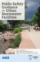 Cover image for Public safety guidance for urban stormwater facilities : Task Committee on Public Safety Considerations for Urban Stormwater Management Facilities ; Sponsored by The Urban Water Resources Research Council of the Environmental and Water Resources Institute of the American Society of Civil Engineers, American Planning Association, American Public Works Association American Society of Landscape Architects, American Water Resources Association, National Association of Flood and Stormwater Management Agencies, Water Environment Federation.