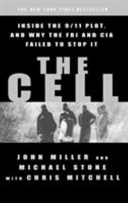 Cover image for THE CELL : INSIDE THE 9/11 PLOT, AND WHY THE FBI AND CIA FAILED TO STOP IT