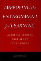 Cover image for Improving the environment for learning : academic leaders talk about what works