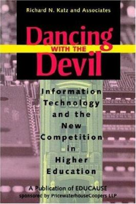Cover image for Dancing with the devil : information technology and the new competition in higher education