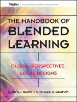 Cover image for The handbook of blended learning : global perspectives, local designs