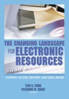 Cover image for The changing landscape for electronic resources : content, access, delivery, and legal issues