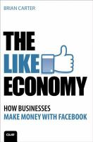 Cover image for The like economy : how businesses are making money with Facebook