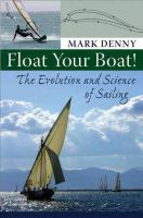 Cover image for Float your boat! : the evolution and science of sailing