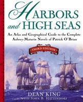 Cover image for Harbors and high seas : an atlas and geographical guide to the complete Aubrey-Maturin novels of Patrick OBrian