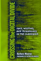 Cover image for Crossing the digital divide : race, writing, and technology in the classroom
