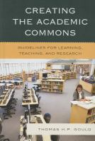 Cover image for Creating the academic commons : guidelines for learning, teaching, and research