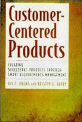 Cover image for Customer-centered products : creating successful products through smart requirements management