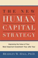 Cover image for The new human capital strategy : improving the value of your most important investment--year after year