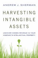 Cover image for Harvesting intangible assets : uncover hidden revenue in your company's intellectual property