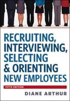 Cover image for Recruiting, interviewing, selecting & orienting new employees