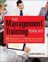 Cover image for The management training tool kit : 35 exercises to prepare managers for the challenges they face every day