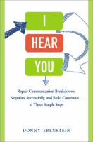 Cover image for I hear you : repair communication breakdowns, negotiate successfully, and build consensus... in three simple steps