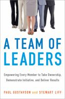 Cover image for A team of leaders : empowering every member to take ownership, demonstrate initiative, and deliver results