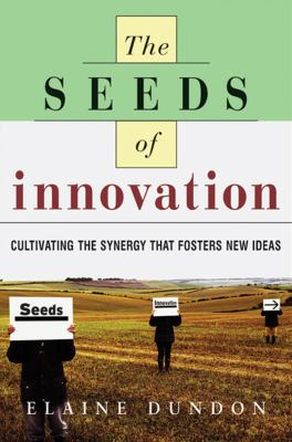 Cover image for The seeds of innovation :  cultivating the synergy that fosters new ideas