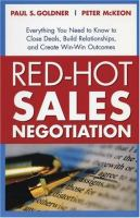 Cover image for Red-hot sales negotiation : everything you need to know to close deals, build relationships, and create win-win outcome
