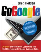 Cover image for Go Google : 20 ways to reach more customers and build revenue with Google business tools