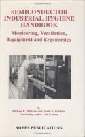 Cover image for Semiconductor industrial hygiene handbook : monitoring, ventilation, equipment and ergonomics