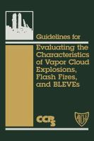 Cover image for Guidelines for evaluating the characteristics of vapor cloud explosions, flash fires and BLEVEs