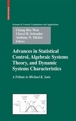 Cover image for Advances in statistical control, algebraic systems theory, and dynamic systems characteristics : a tribute to Michael K. Sain
